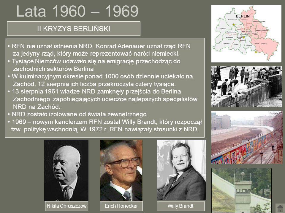 Lata 1960 – 1969 II KRYZYS BERLIŃSKI RFN nie uznał istnienia NRD. Konrad Adenauer uznał rząd RFN za jedyny rząd, który może reprezentować naród niemie