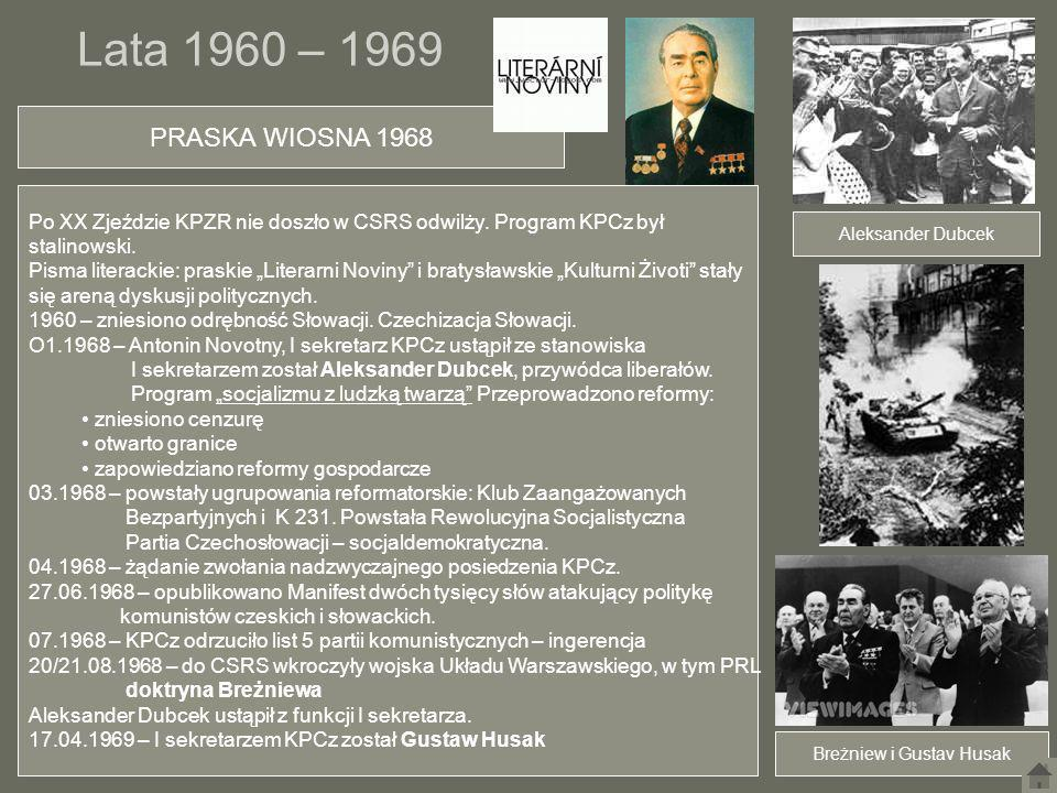Lata 1960 – 1969 PRASKA WIOSNA 1968 Po XX Zjeździe KPZR nie doszło w CSRS odwilży. Program KPCz był stalinowski. Pisma literackie: praskie Literarni N