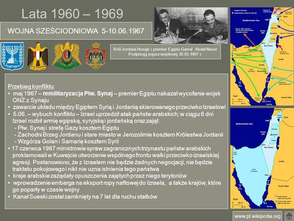 Lata 1960 – 1969 WOJNA SZEŚCIODNIOWA 5-10.06.1967 Przebieg konfliktu maj 1967 – remilitaryzacja Płw. Synaj – premier Egiptu nakazał wycofanie wojsk ON