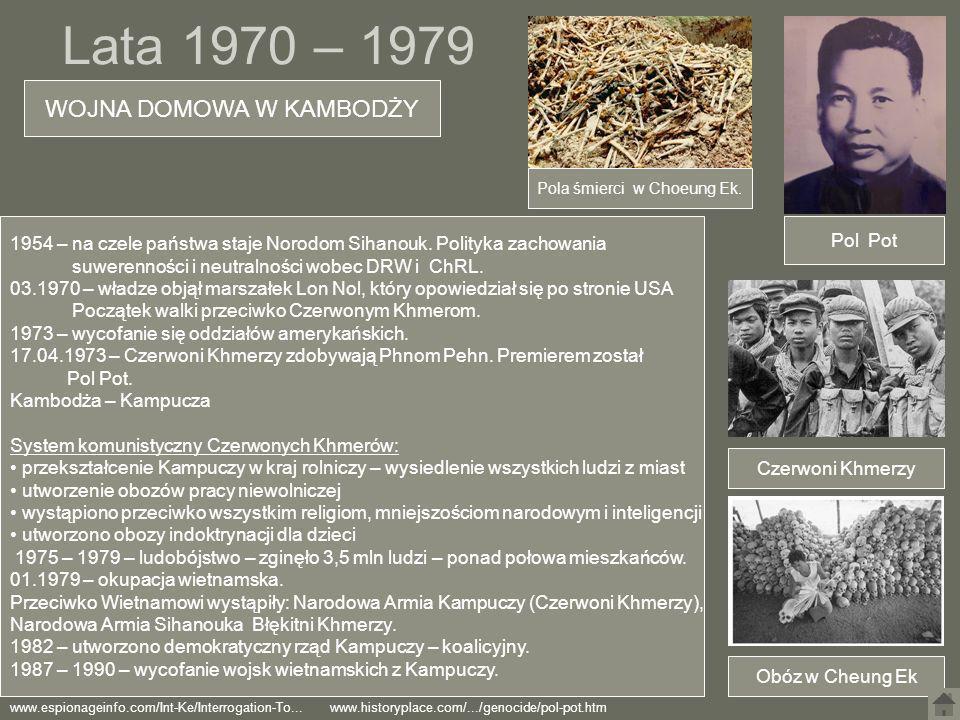 Lata 1970 – 1979 WOJNA DOMOWA W KAMBODŻY 1954 – na czele państwa staje Norodom Sihanouk. Polityka zachowania suwerenności i neutralności wobec DRW i C