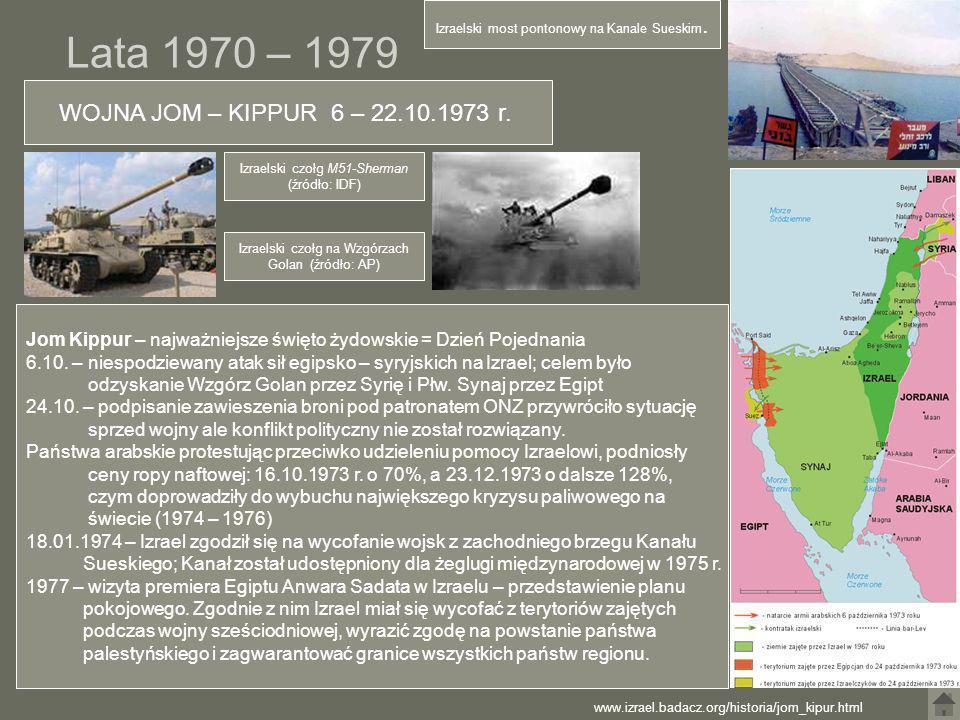 Lata 1970 – 1979 WOJNA JOM – KIPPUR 6 – 22.10.1973 r. Jom Kippur – najważniejsze święto żydowskie = Dzień Pojednania 6.10. – niespodziewany atak sił e