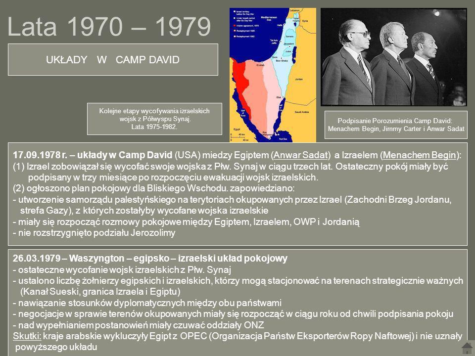 Lata 1970 – 1979 17.09.1978 r. – układy w Camp David (USA) miedzy Egiptem (Anwar Sadat) a Izraelem (Menachem Begin): (1) Izrael zobowiązał się wycofać