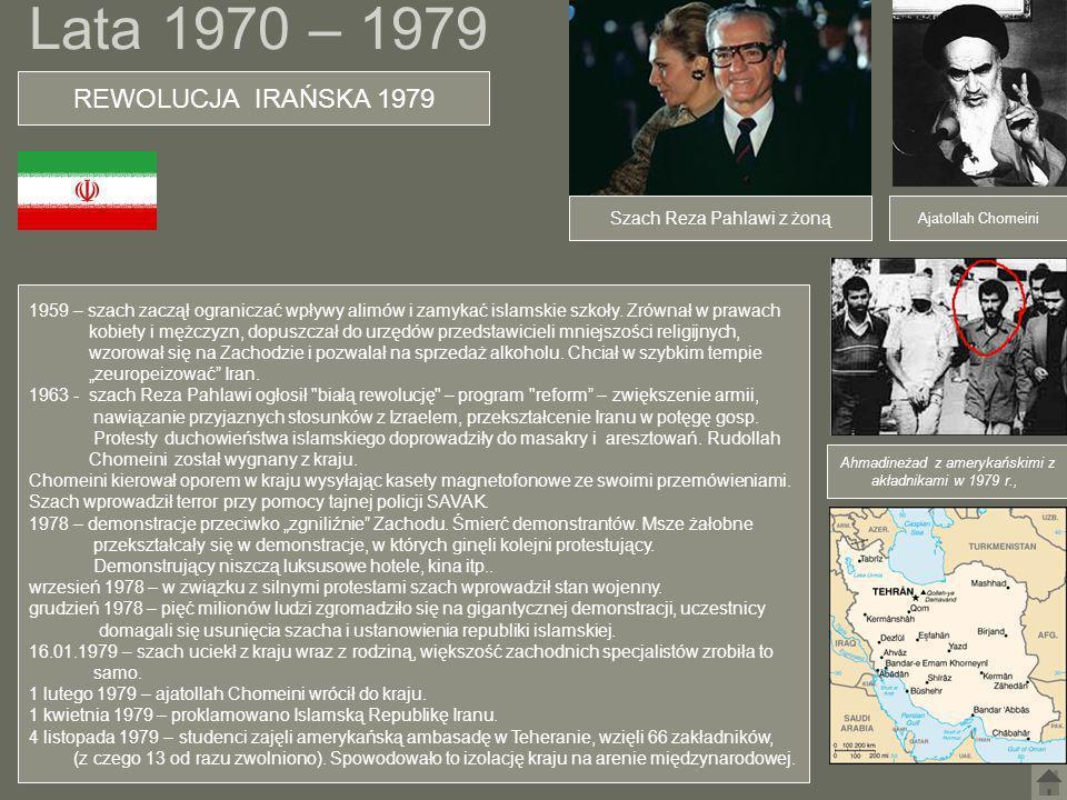 Lata 1970 – 1979 REWOLUCJA IRAŃSKA 1979 Ajatollah Chomeini Szach Reza Pahlawi z żoną 1959 – szach zaczął ograniczać wpływy alimów i zamykać islamskie