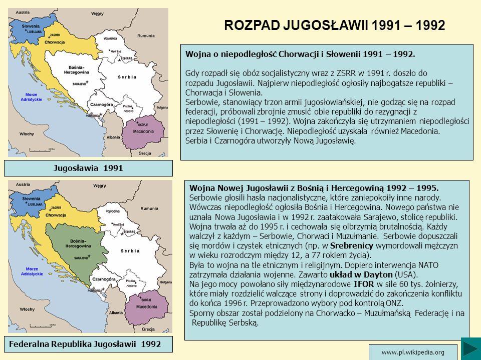 Jugosławia 1991 ROZPAD JUGOSŁAWII 1991 – 1992 Wojna o niepodległość Chorwacji i Słowenii 1991 – 1992. Gdy rozpadł się obóz socjalistyczny wraz z ZSRR
