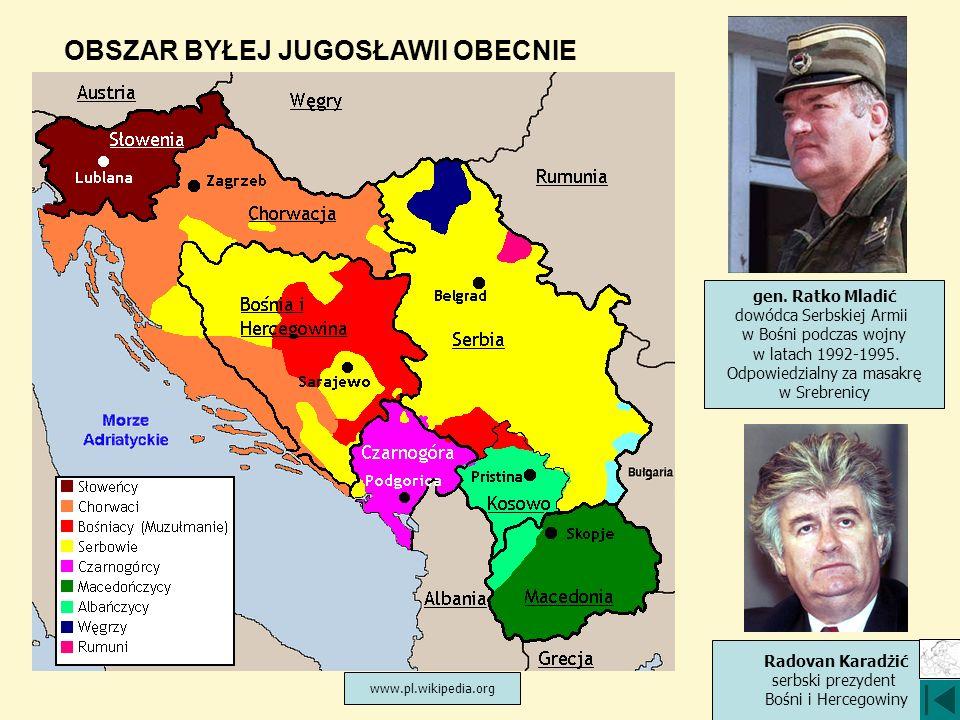 OBSZAR BYŁEJ JUGOSŁAWII OBECNIE gen. Ratko Mladić dowódca Serbskiej Armii w Bośni podczas wojny w latach 1992-1995. Odpowiedzialny za masakrę w Srebre