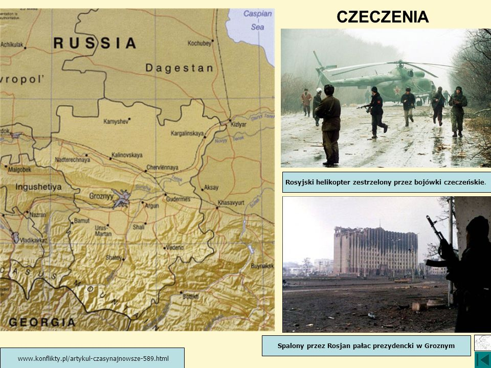CZECZENIA www.konflikty.pl/artykul-czasynajnowsze-589.html Rosyjski helikopter zestrzelony przez bojówki czeczeńskie. Spalony przez Rosjan pałac prezy