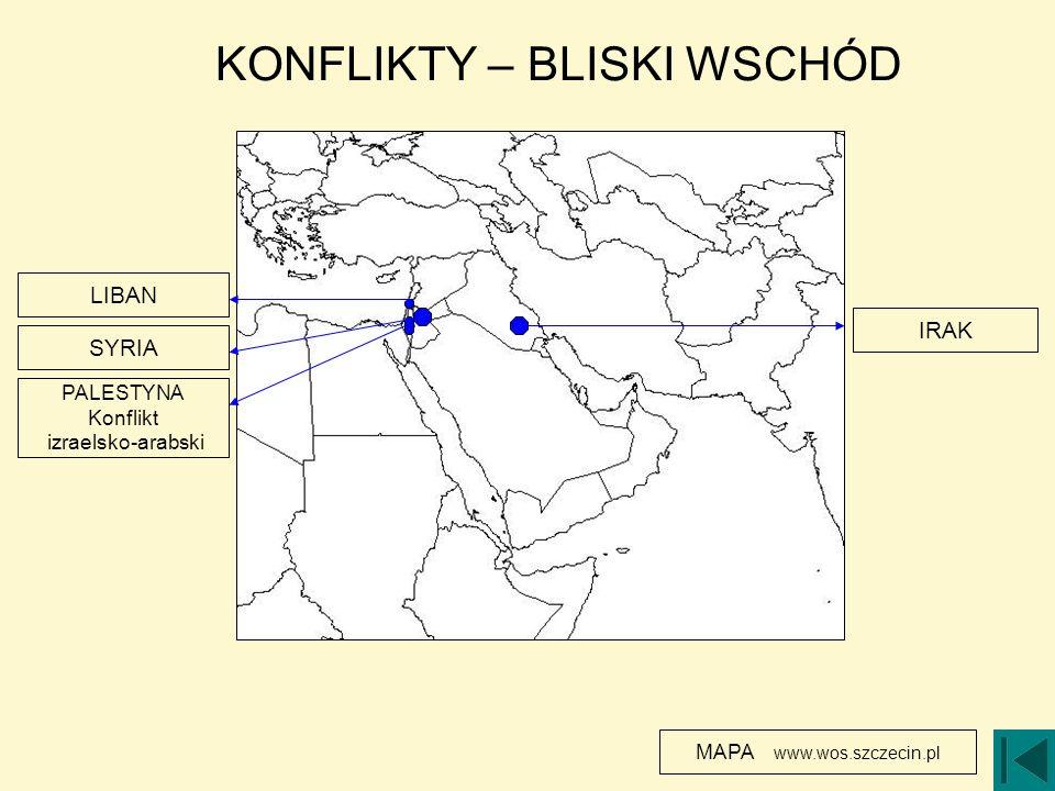 KONFLIKTY – BLISKI WSCHÓD LIBAN PALESTYNA Konflikt izraelsko-arabski MAPA www.wos.szczecin.pl IRAK SYRIA