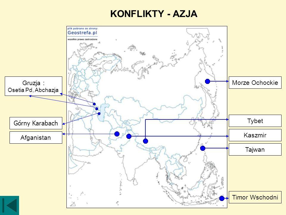 KONFLIKTY - AZJA Kaszmir Timor Wschodni Morze Ochockie Tajwan Afganistan Gruzja : Osetia Pd, Abchazja Tybet Górny Karabach