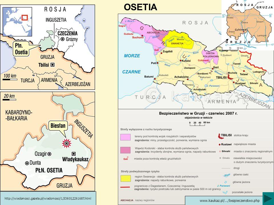 OSETIA http://wiadomosci.gazeta.pl/wiadomosci/1,53600,2261687.html www.kaukaz.pl/.../bezpieczenstwo.php