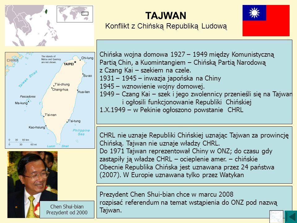 TAJWAN Konflikt z Chińską Republiką Ludową Chen Shui-bian Prezydent od 2000 Chińska wojna domowa 1927 – 1949 między Komunistyczną Partią Chin, a Kuomintangiem – Chińską Partią Narodową z Czang Kai – szekiem na czele.