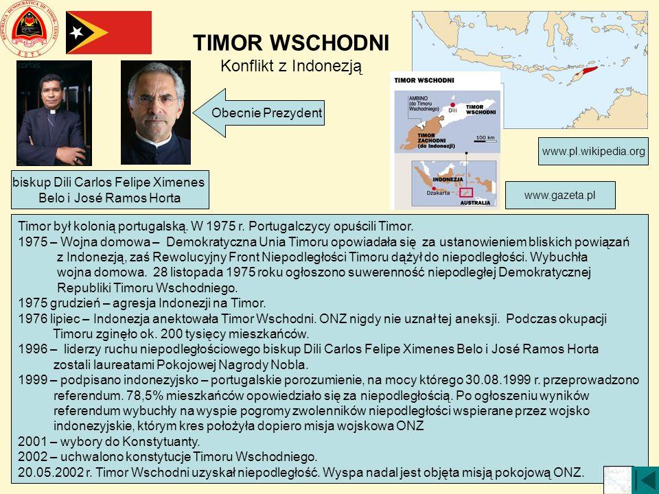 TIMOR WSCHODNI Konflikt z Indonezją Timor był kolonią portugalską. W 1975 r. Portugalczycy opuścili Timor. 1975 – Wojna domowa – Demokratyczna Unia Ti