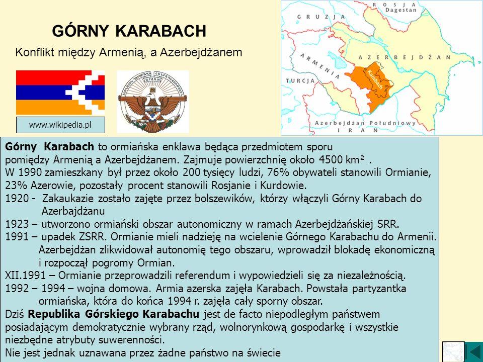 GÓRNY KARABACH Konflikt między Armenią, a Azerbejdżanem Górny Karabach to ormiańska enklawa będąca przedmiotem sporu pomiędzy Armenią a Azerbejdżanem.