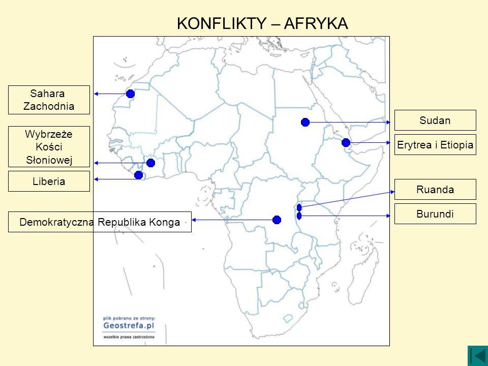 KONFLIKTY – AFRYKA Wybrzeże Kości Słoniowej Sahara Zachodnia Liberia Demokratyczna Republika Konga Burundi Erytrea i Etiopia Sudan Ruanda