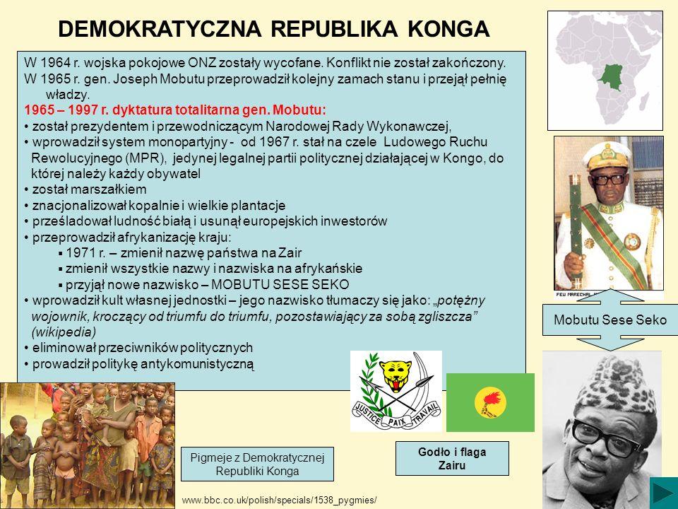 DEMOKRATYCZNA REPUBLIKA KONGA W 1964 r. wojska pokojowe ONZ zostały wycofane. Konflikt nie został zakończony. W 1965 r. gen. Joseph Mobutu przeprowadz