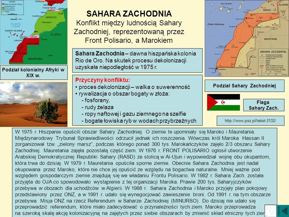 SAHARA ZACHODNIA Konflikt między ludnością Sahary Zachodniej, reprezentowaną przez Front Polisario, a Marokiem Podział kolonialny Afryki w XIX w. Saha
