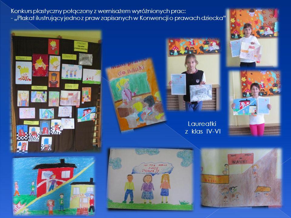 Konkurs plastyczny połączony z wernisażem wyróżnionych prac: - Plakat ilustrujący jedno z praw zapisanych w Konwencji o prawach dziecka Laureatki z kl
