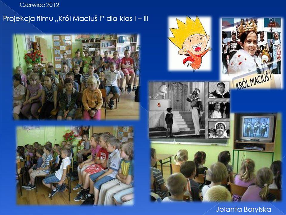 Projekcja filmu Król Maciuś I dla klas I – III Czerwiec 2012 Jolanta Barylska