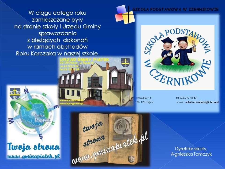 W ciągu całego roku zamieszczane były na stronie szkoły i Urzędu Gminy sprawozdania z bieżących dokonań w ramach obchodów Roku Korczaka w naszej szkol