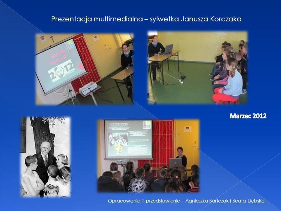 Prezentacja multimedialna – sylwetka Janusza Korczaka Opracowanie i przedstawienie – Agnieszka Bartczak i Beata Dębska