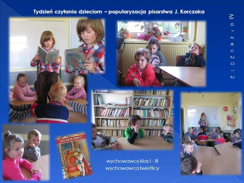 Tydzień czytania dzieciom – popularyzacja pisarstwa J. Korczaka wychowawcy klas I - III wychowawca świetlicy
