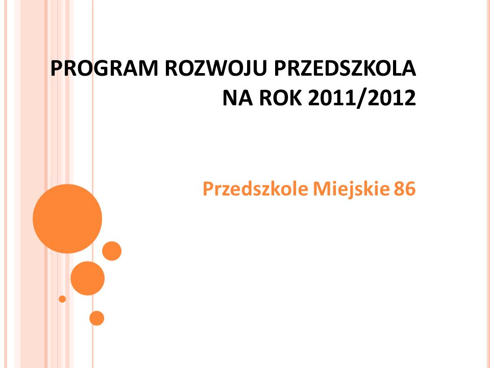 PROGRAM ROZWOJU PRZEDSZKOLA NA ROK 2011/2012 Przedszkole Miejskie 86