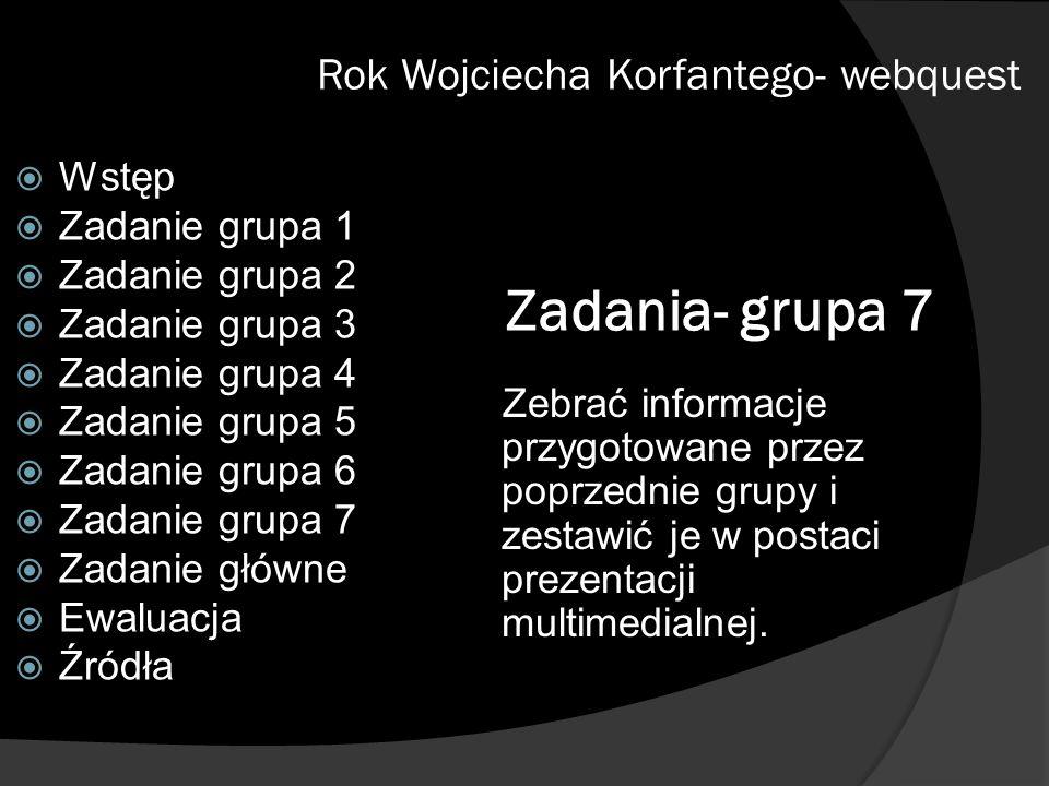 Zadania- grupa 7 Zebrać informacje przygotowane przez poprzednie grupy i zestawić je w postaci prezentacji multimedialnej. Rok Wojciecha Korfantego- w