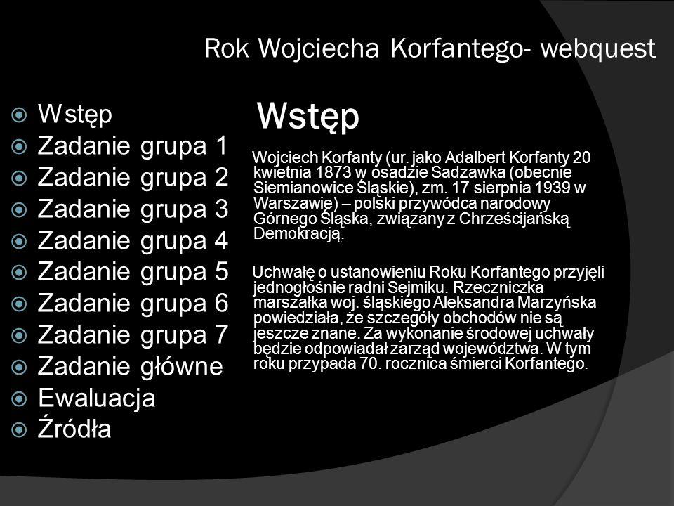 Zadania- grupa 1 Zadaniem grupy będzie omówienie lat młodości Wojciecha Korfantego.
