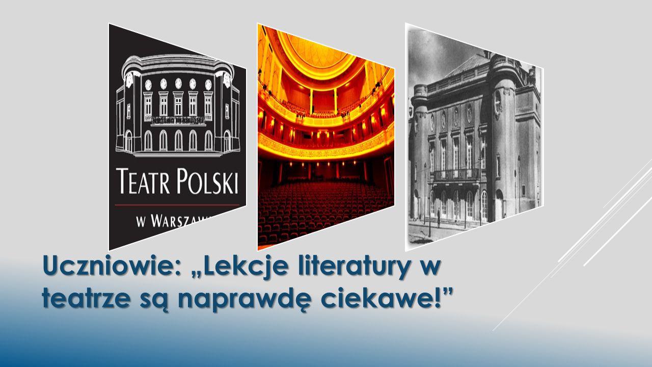 Uczniowie: Lekcje literatury w teatrze są naprawdę ciekawe!