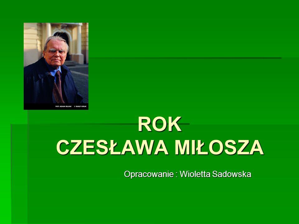 ROK CZESŁAWA MIŁOSZA Opracowanie : Wioletta Sadowska