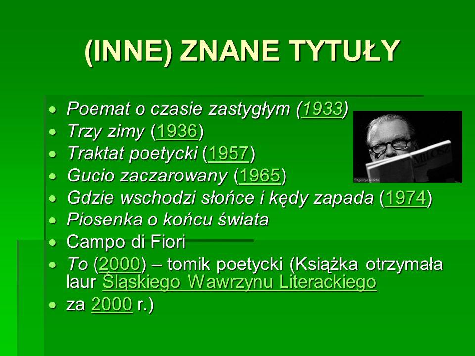 (INNE) ZNANE TYTUŁY Poemat o czasie zastygłym (1933) Poemat o czasie zastygłym (1933)1933 Trzy zimy (1936) Trzy zimy (1936)1936 Traktat poetycki (1957