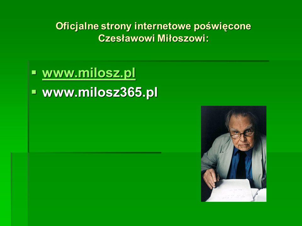 Oficjalne strony internetowe poświęcone Czesławowi Miłoszowi: www.milosz.pl www.milosz.pl www.milosz.pl www.milosz365.pl www.milosz365.pl