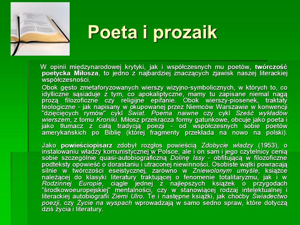 Poeta i prozaik W opinii międzynarodowej krytyki, jak i współczesnych mu poetów, twórczość poetycka Miłosza, to jedno z najbardziej znaczących zjawisk