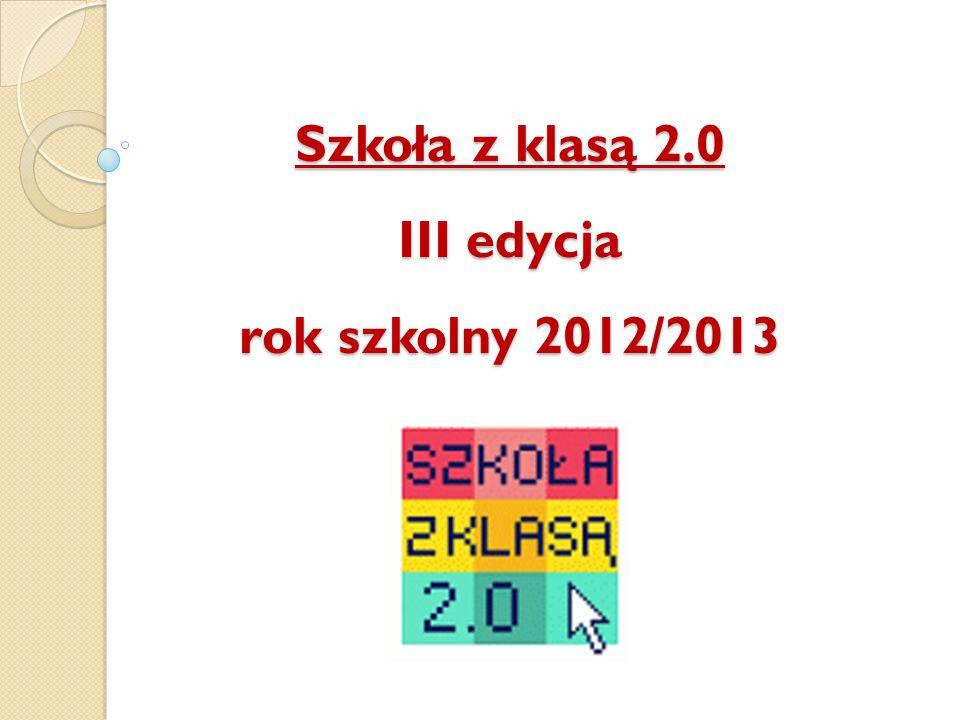 Szkoła z klasą 2.0 III edycja rok szkolny 2012/2013