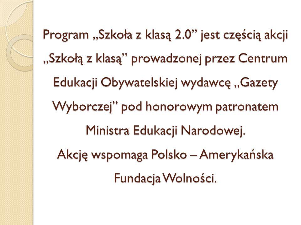 Program Szkoła z klasą 2.0 jest częścią akcji Szkołą z klasą prowadzonej przez Centrum Edukacji Obywatelskiej wydawcę Gazety Wyborczej pod honorowym patronatem Ministra Edukacji Narodowej.