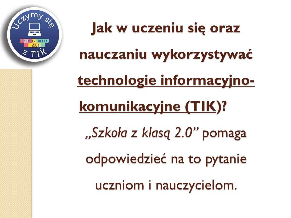 Jak w uczeniu się oraz nauczaniu wykorzystywać technologie informacyjno- komunikacyjne (TIK).
