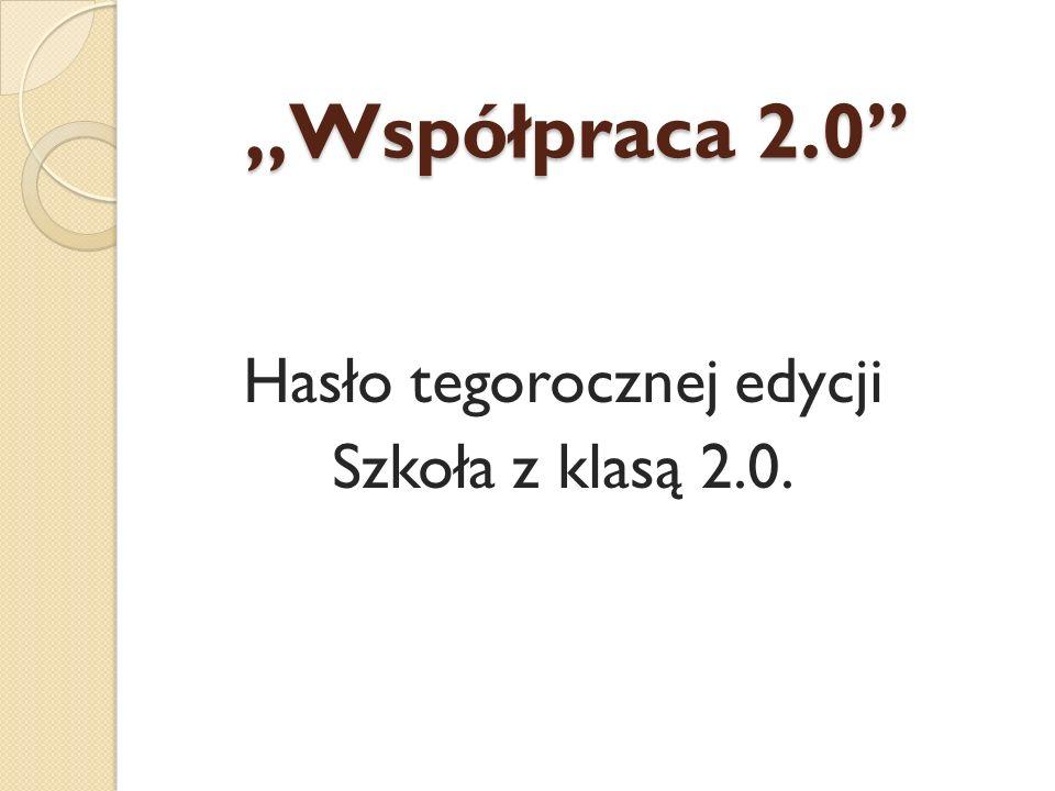 Współpraca 2.0 Hasło tegorocznej edycji Szkoła z klasą 2.0.