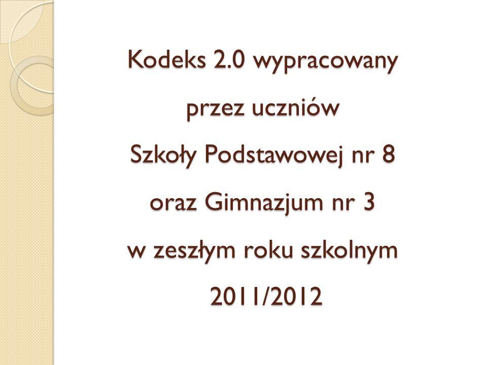 Kodeks 2.0 wypracowany przez uczniów Szkoły Podstawowej nr 8 oraz Gimnazjum nr 3 w zeszłym roku szkolnym 2011/2012