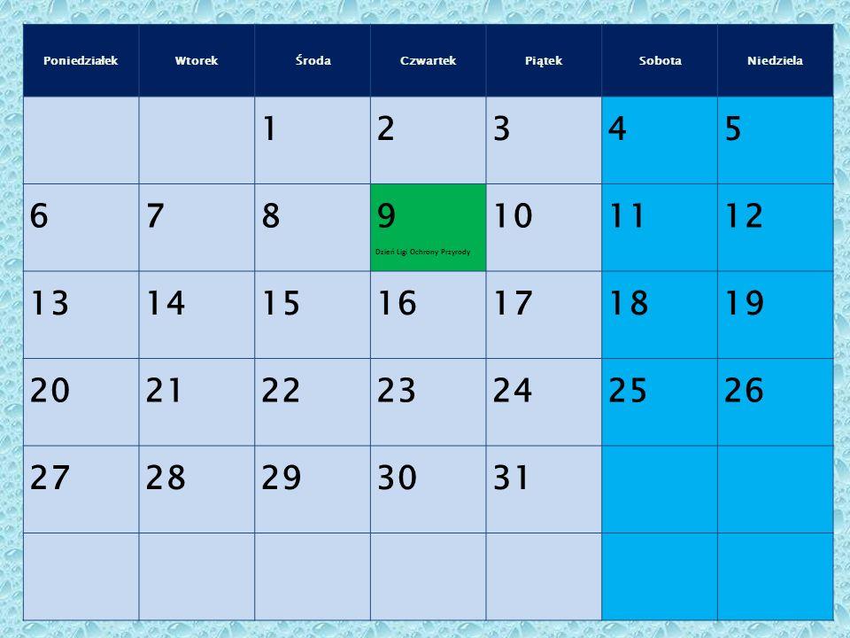 PoniedziałekWtorekŚrodaCzwartekPiątekSobotaNiedziela 12345 678 9 Dzień Ligi Ochrony Przyrody 101112 13141516171819 20212223242526 2728293031