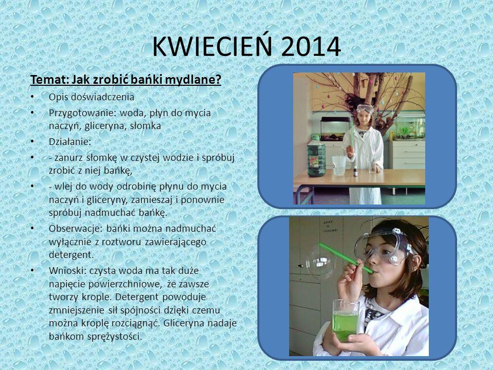 KWIECIEŃ 2014 Temat: Jak zrobić bańki mydlane.