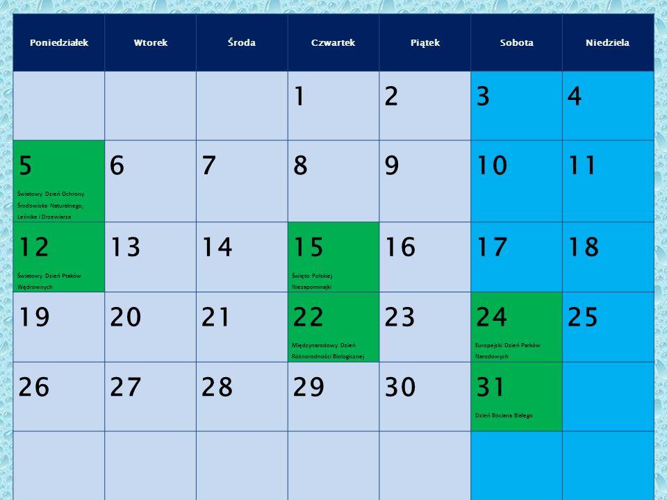 PoniedziałekWtorekŚrodaCzwartekPiątekSobotaNiedziela 1234 5 Światowy Dzień Ochrony Środowiska Naturalnego, Leśnika i Drzewiarza 67891011 12 Światowy Dzień Ptaków Wędrownych 1314 15 Święto Polskiej Niezapominajki 161718 192021 22 Międzynarodowy Dzień Różnorodności Biologicznej 23 24 Europejski Dzień Parków Narodowych 25 2627282930 31 Dzień Bociana Białego