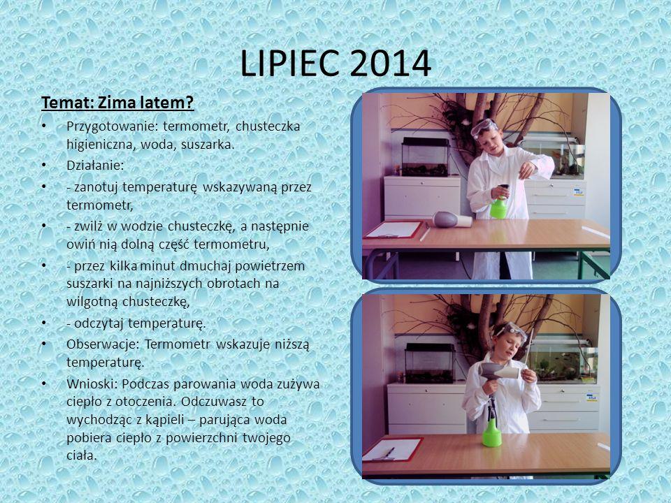 LIPIEC 2014 Temat: Zima latem.Przygotowanie: termometr, chusteczka higieniczna, woda, suszarka.
