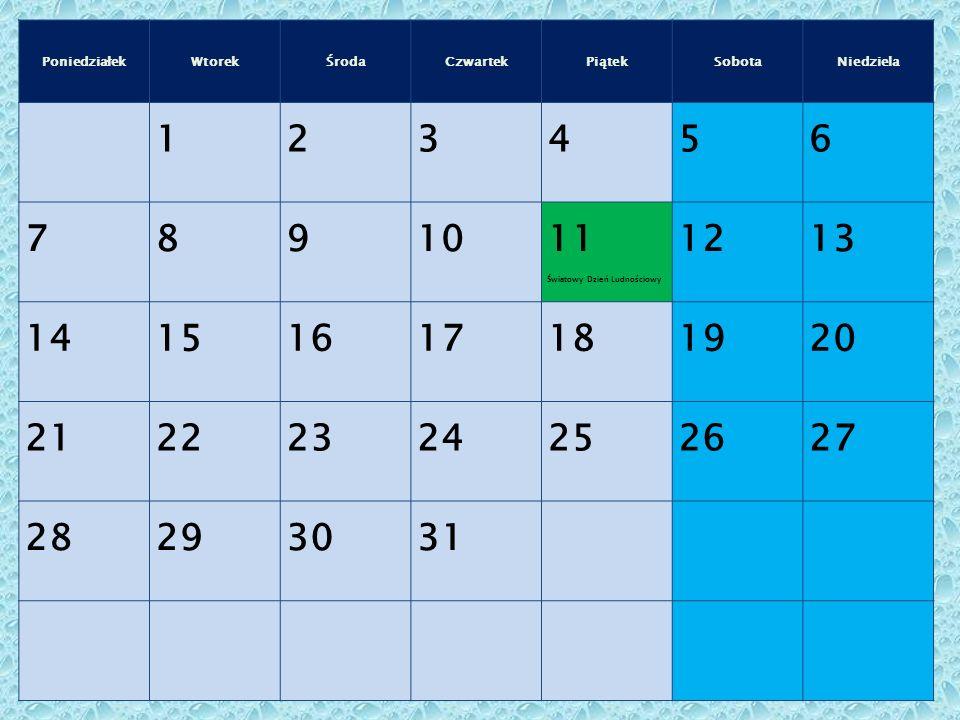 PoniedziałekWtorekŚrodaCzwartekPiątekSobotaNiedziela 123456 78910 11 Światowy Dzień Ludnościowy 1213 14151617181920 21222324252627 28293031