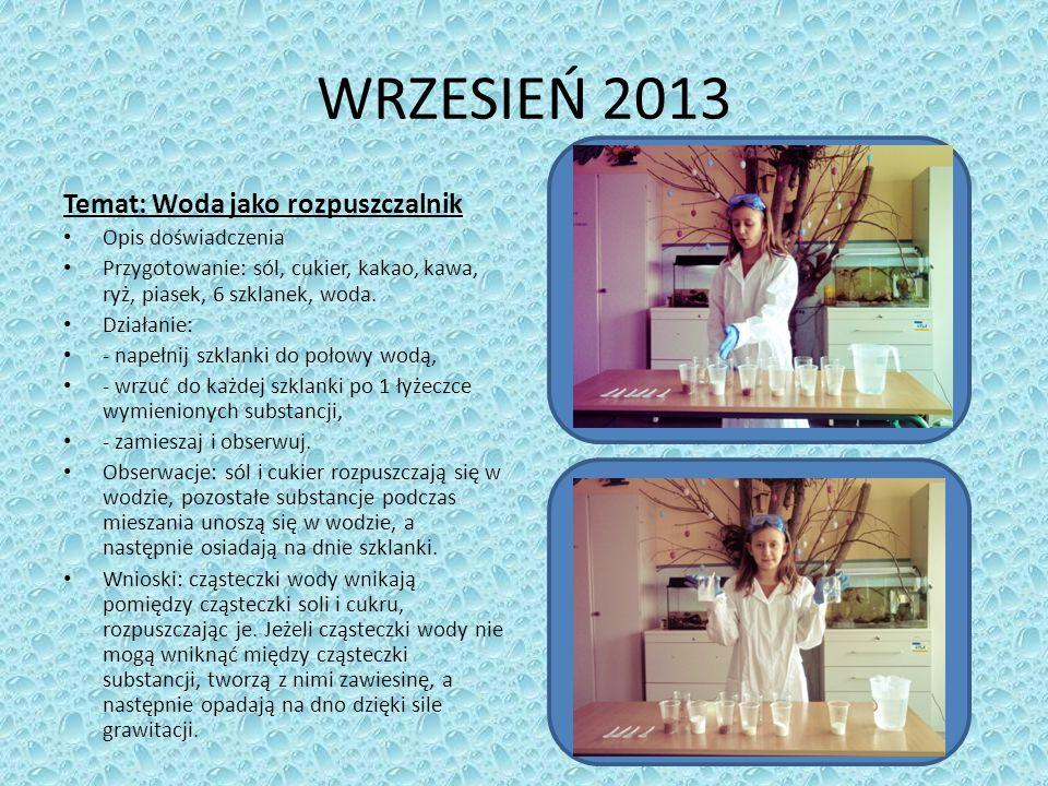 WRZESIEŃ 2013 Temat: Woda jako rozpuszczalnik Opis doświadczenia Przygotowanie: sól, cukier, kakao, kawa, ryż, piasek, 6 szklanek, woda.