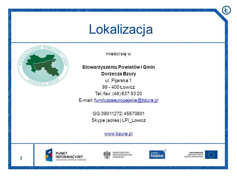 2 Lokalizacja mieści się w Stowarzyszeniu Powiatów i Gmin Dorzecza Bzury ul. Pijarska 1 99 - 400 Łowicz Tel./fax: (46) 837 53 20 E-mail: funduszeeurop