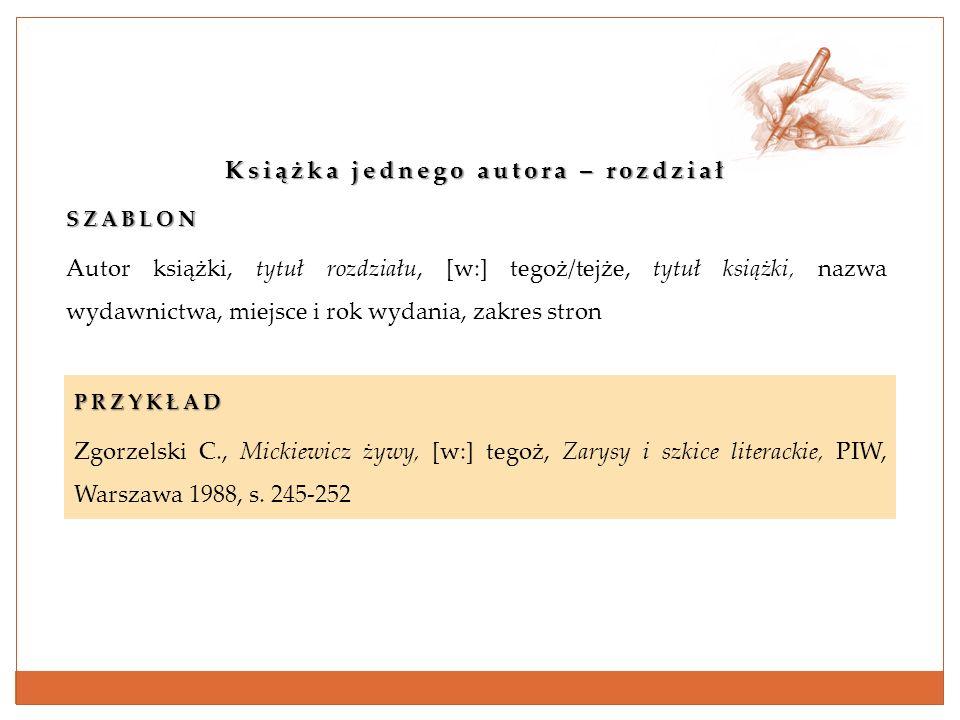 Książka jednego autora – rozdział SZABLON Autor książki, tytuł rozdziału, [w:] tegoż/tejże, tytuł książki, nazwa wydawnictwa, miejsce i rok wydania, z