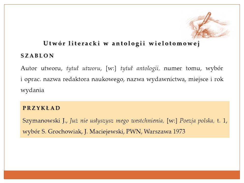 Utwór literacki w antologii wielotomowej SZABLON Autor utworu, tytuł utworu, [w:] tytuł antologii, numer tomu, wybór i oprac. nazwa redaktora naukoweg