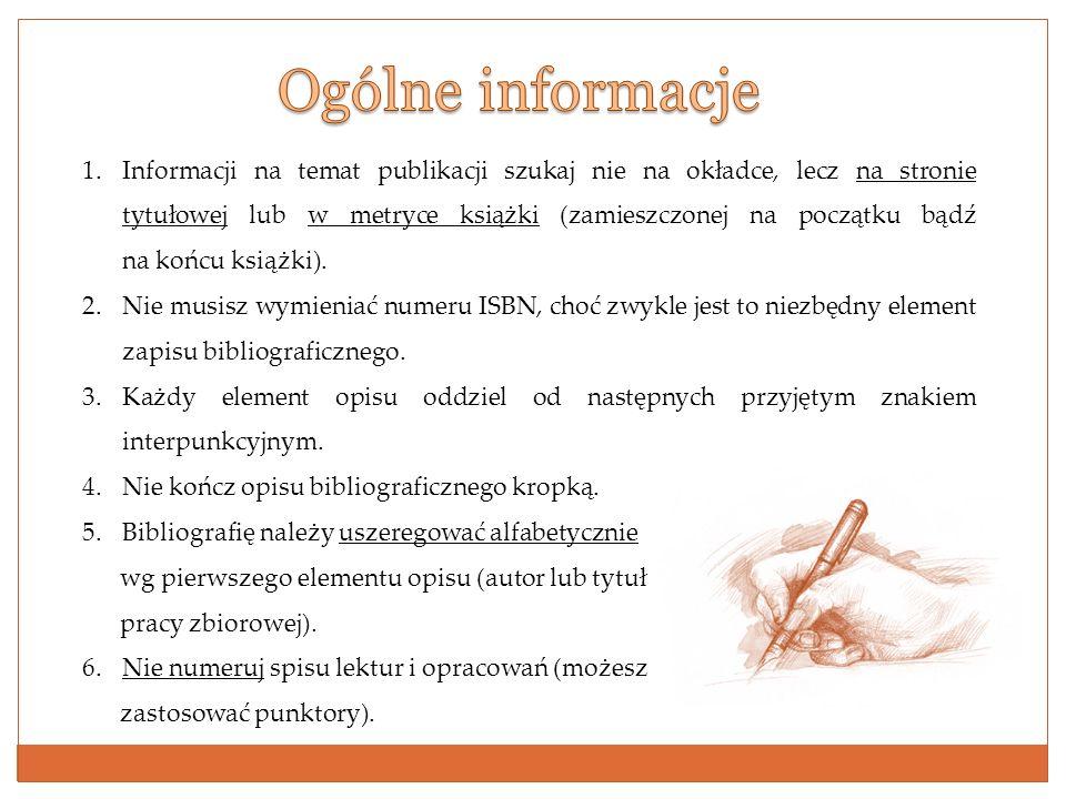1.Informacji na temat publikacji szukaj nie na okładce, lecz na stronie tytułowej lub w metryce książki (zamieszczonej na początku bądź na końcu książ