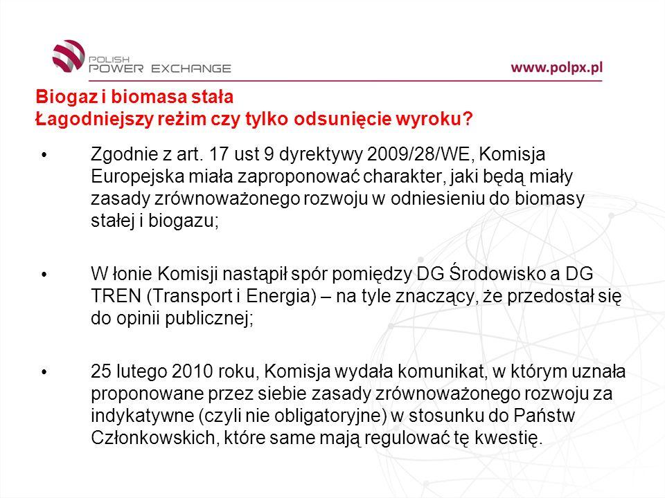 Biogaz i biomasa stała Łagodniejszy reżim czy tylko odsunięcie wyroku? Zgodnie z art. 17 ust 9 dyrektywy 2009/28/WE, Komisja Europejska miała zapropon