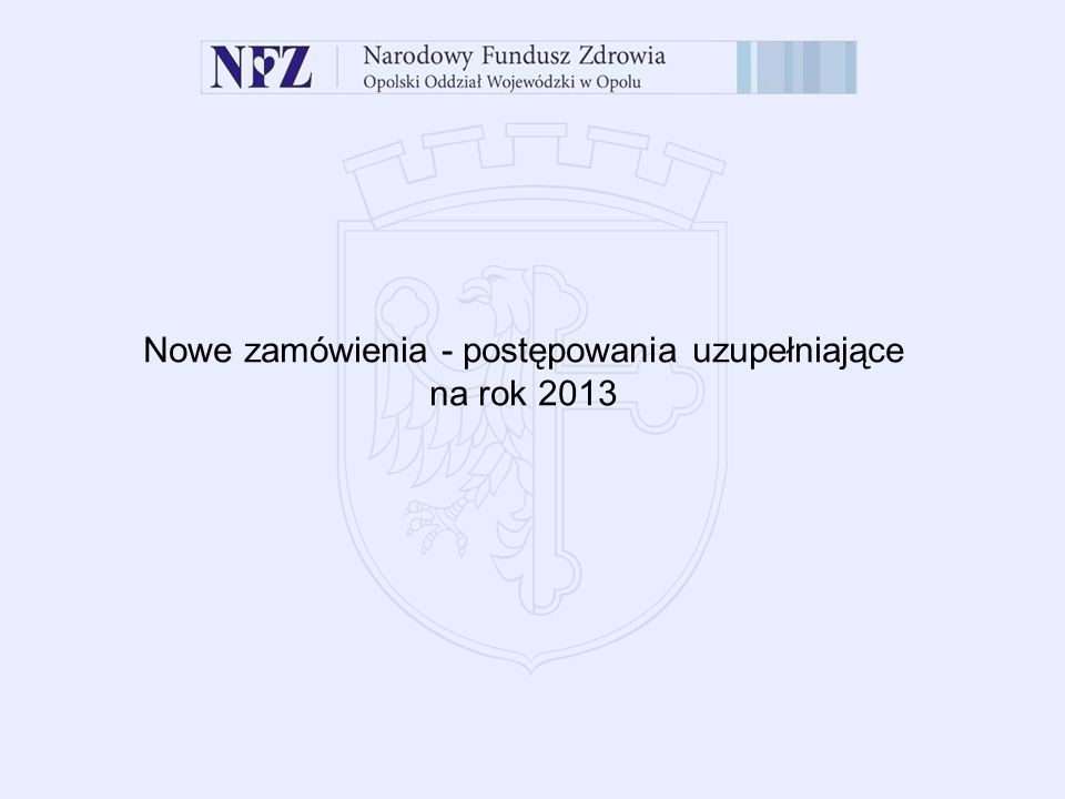 Nowe zamówienia - postępowania uzupełniające na rok 2013