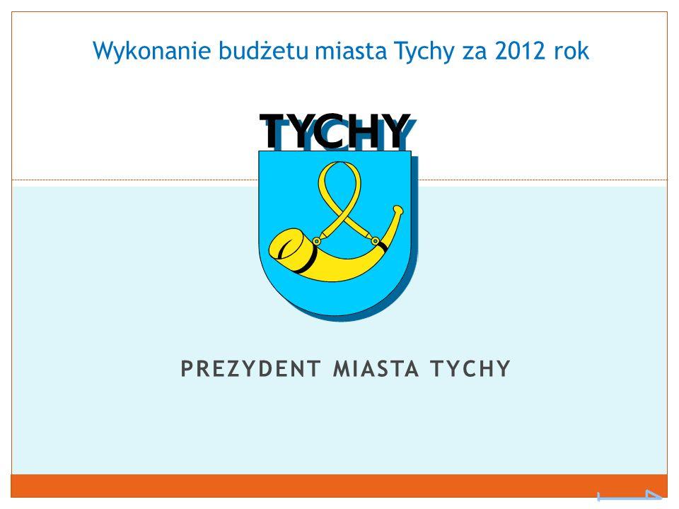 PREZYDENT MIASTA TYCHY Wykonanie budżetu miasta Tychy za 2012 rok